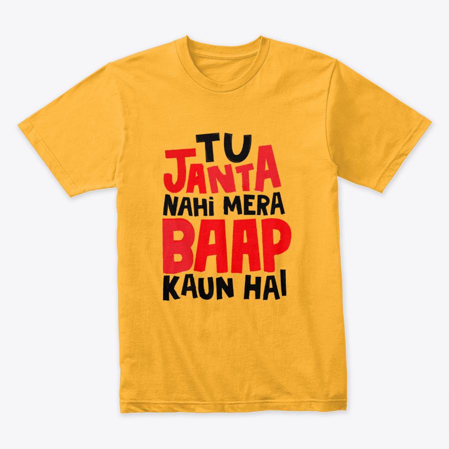 Tu Janta Nahi Mera BAAP Kon Hai Design Printed T-Shirt