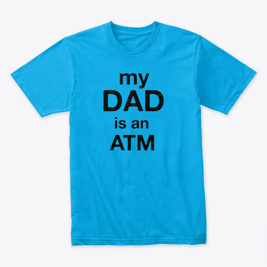 My DAD is an ATM Printed T-Shirt